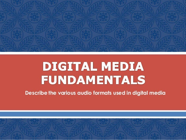 Describe the various audio formats used in digital media