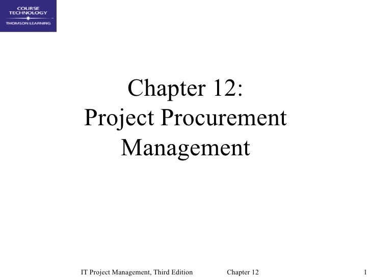 Chapter 12: Project Procurement    ManagementIT Project Management, Third Edition   Chapter 12   1