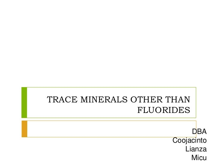 TRACE MINERALS OTHER THAN                FLUORIDES                          DBA                     Coojacinto            ...