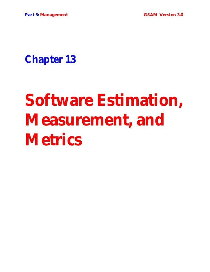 Part 3: Management   GSAM Version 3.0Chapter 13Software Estimation,Measurement, andMetrics