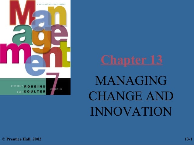 Chapter 13 MANAGING CHANGE AND INNOVATION © Prentice Hall, 2002  13-1