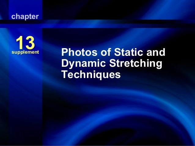 chapter  13  PhotosPhotos of Static and of Static and Dynamic Dynamic Stretching Stretching Techniques  supplement  Techni...