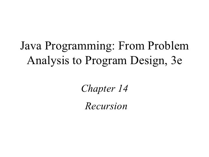 Java Programming: From Problem Analysis to Program Design, 3e Chapter 14 Recursion