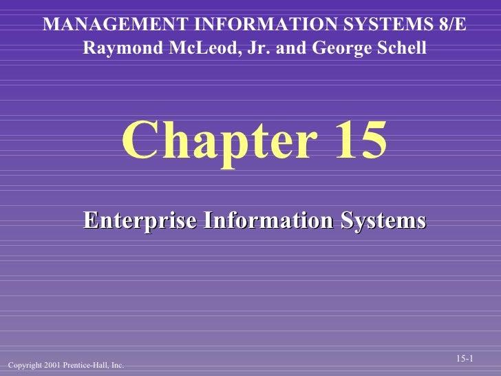 Chapter 15 <ul><li>Enterprise Information Systems </li></ul>MANAGEMENT INFORMATION SYSTEMS 8/E Raymond McLeod, Jr. and Geo...