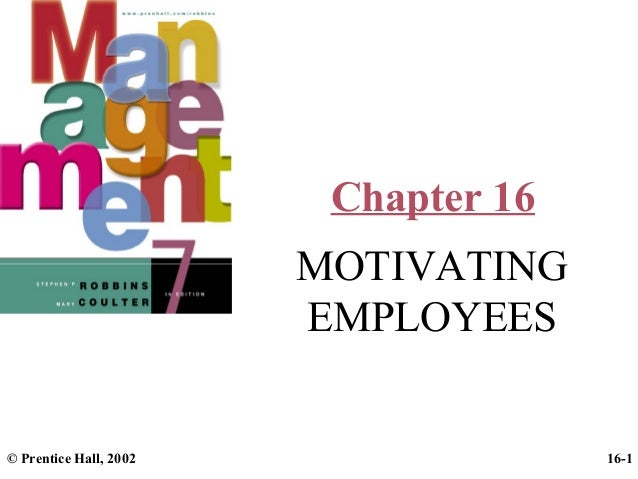 Chapter 16 MOTIVATING EMPLOYEES  © Prentice Hall, 2002  16-1
