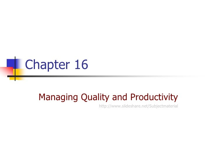 Chapter 16  Managing Quality and Productivity                http://www.slideshare.net/Subjectmaterial