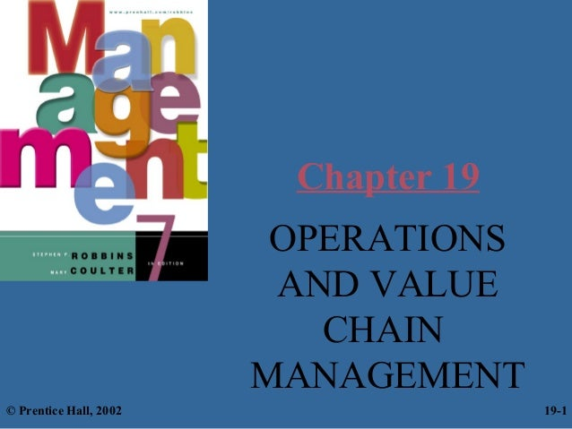 Chapter 19 OPERATIONS AND VALUE CHAIN MANAGEMENT © Prentice Hall, 2002  19-1