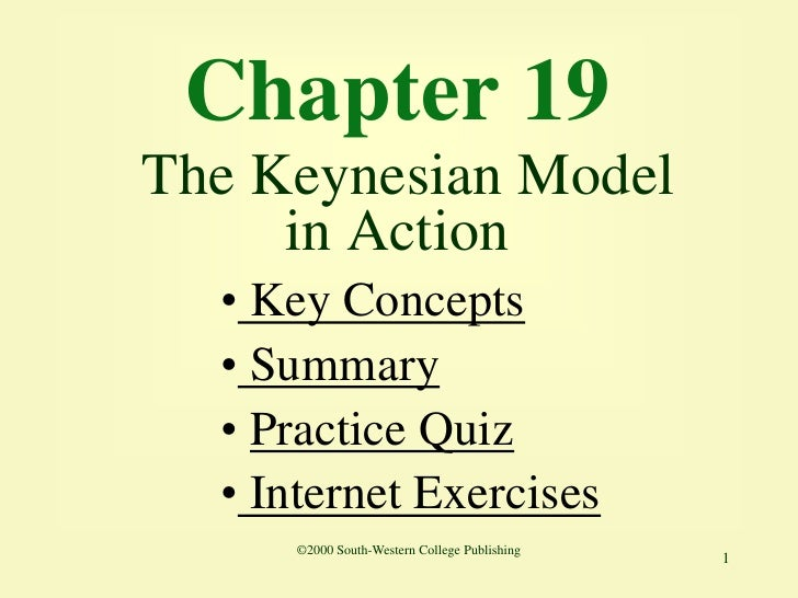 Chapter 19 The Keynesian Model      in Action   • Key Concepts   • Summary   • Practice Quiz   • Internet Exercises       ...