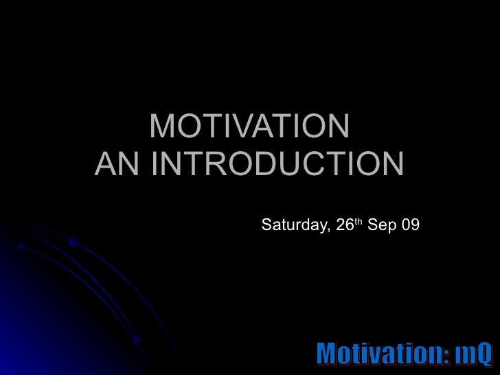 MOTIVATION AN INTRODUCTION Saturday, 26 th  Sep 09