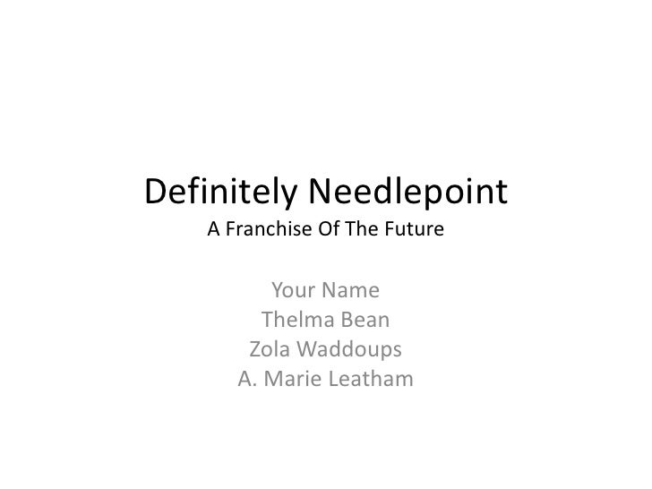 Definitely Needlepoint    A Franchise Of The Future            Your Name          Thelma Bean        Zola Waddoups       A...