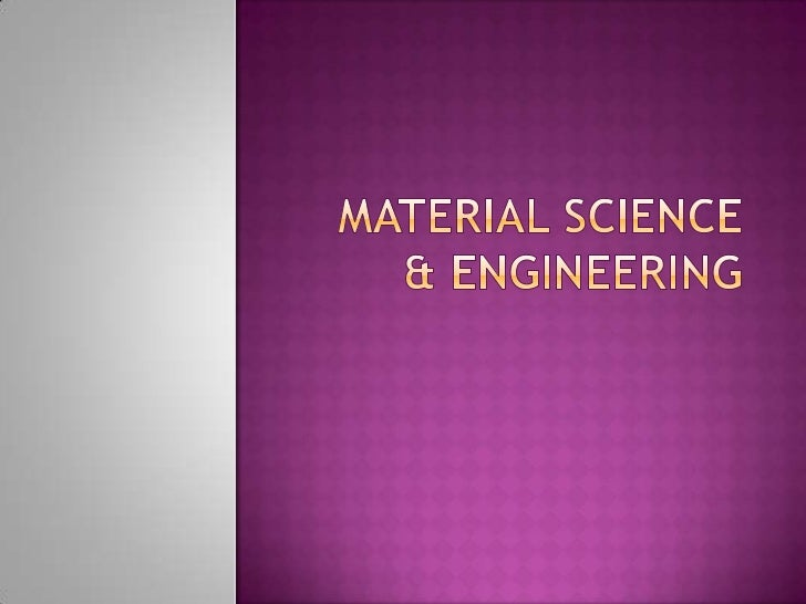  Materialscience and engineering is an interdisciplinary field concerned with inventing new materials and improving previ...