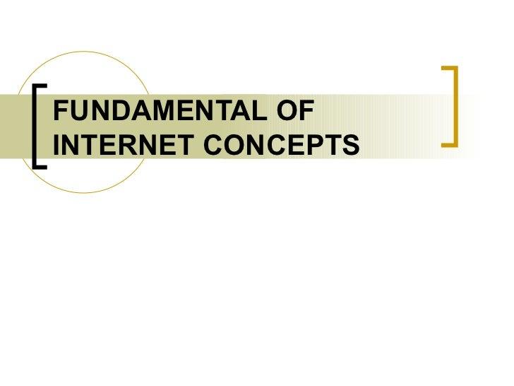 FUNDAMENTAL OF INTERNET CONCEPTS