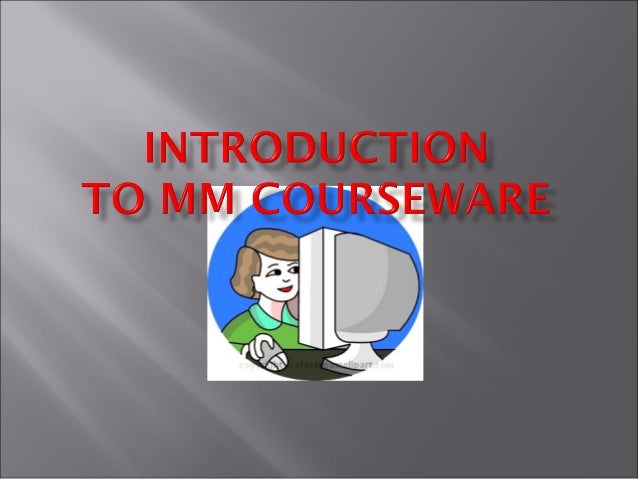        Define what is multimedia and multimedia products. Define multimedia courseware. Differentiate the different ty...