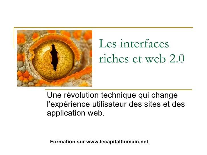 Les interfaces riches et web 2.0 Une révolution technique qui change l'expérience utilisateur des sites et des application...