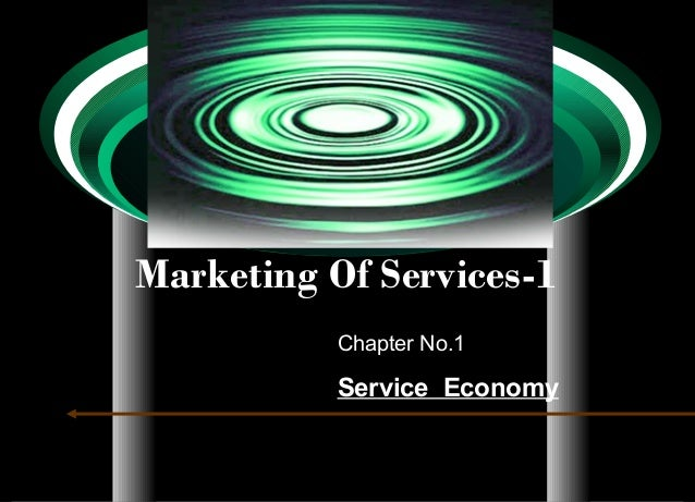 Marketing Of Services-1           Chapter No.1           Service Economy