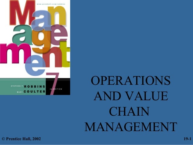 OPERATIONSAND VALUECHAINMANAGEMENT© Prentice Hall, 2002 19-1