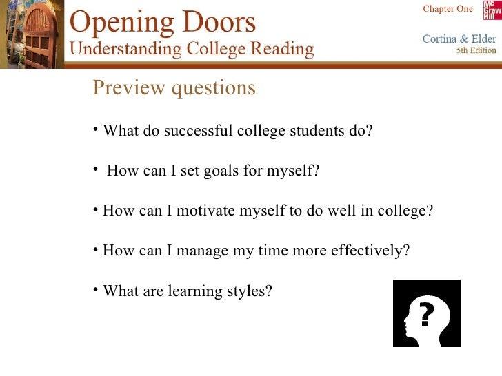 <ul><li>Preview questions </li></ul><ul><li>What do successful college students do? </li></ul><ul><li>How can I set goals ...