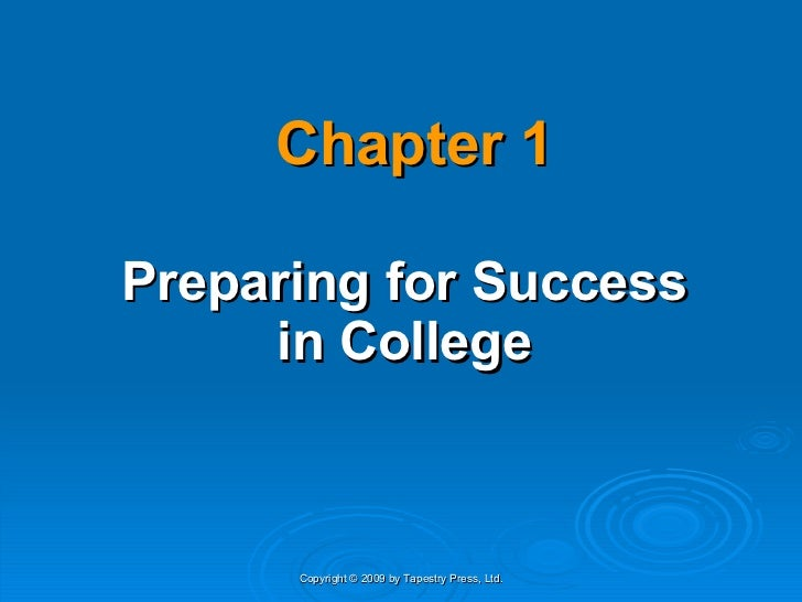 Chapter 1 Preparing for Success in College Copyright © 2009 by Tapestry Press, Ltd.