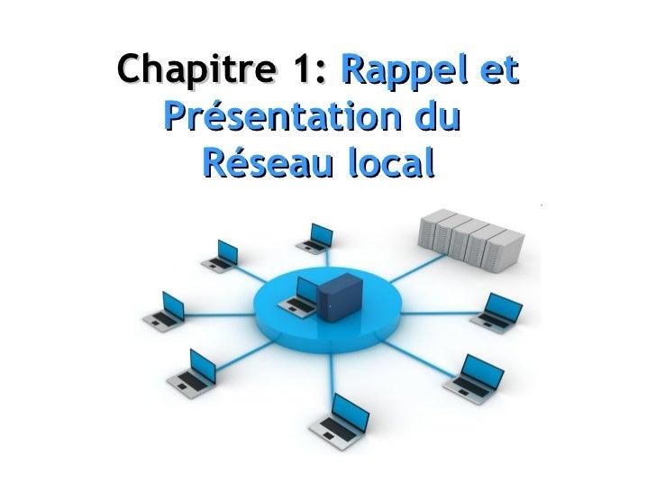 Chapitre 1:  Rappel et Présentation du  Réseau local