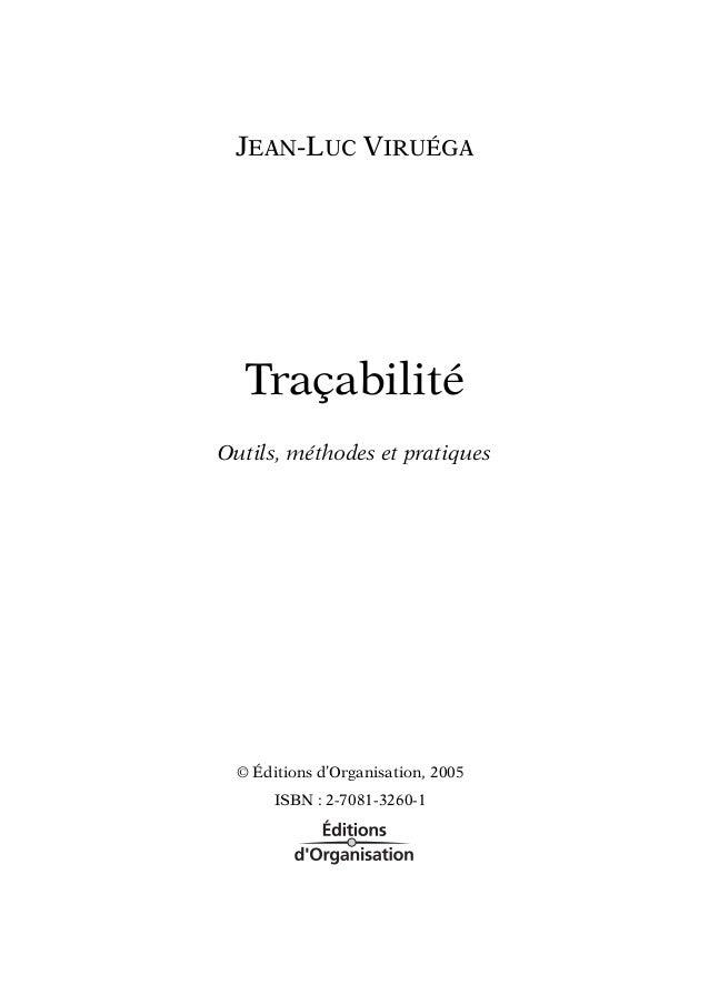 JEAN-LUC VIRUÉGA  Traçabilité Outils, méthodes et pratiques  © Éditions d'Organisation, 2005 ISBN : 2-7081-3260-1