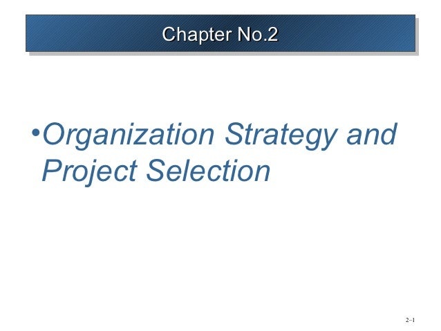 Chapter No.2         Chapter No.2•Organization Strategy and Project Selection                             2–1