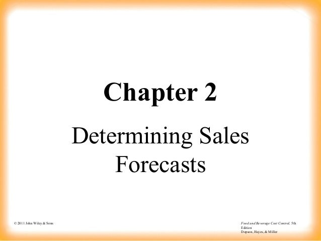 © 2011 John Wiley & Sons Food and Beverage Cost Control, 5th Edition Dopson, Hayes, & Miller Chapter 2 Determining Sales F...