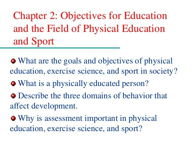 Chapter 2: Objectives for Education and the Field of Physical Education and Sport What are the goals and objectives of phy...