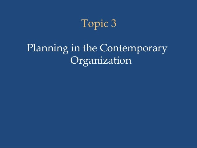 Topic 3 Planning in the Contemporary Organization
