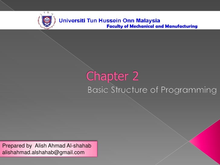 Faculty of Mechanical and Manufacturing <br />Chapter 2<br />Basic Structure of Programming<br />Prepared by  Alish Ahmad ...