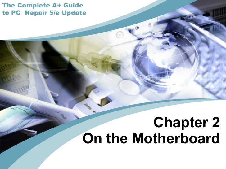 Chapter 2 On the Motherboard The Complete A+ Guide to PC  Repair 5/e Update