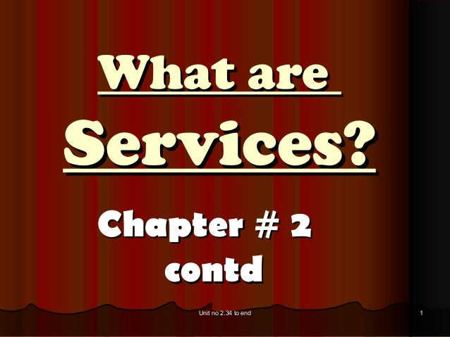 What areServices?Chapter # 2   contd     Unit no 2.34 to end   1