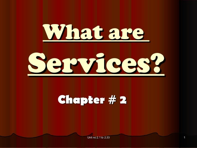 What areServices? Chapter # 2     Unit no 2.1 to 2.33   1