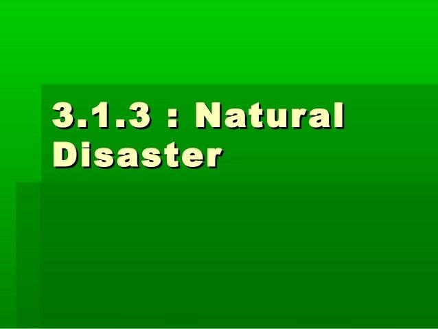 3.1.3 : Natur alDisaster