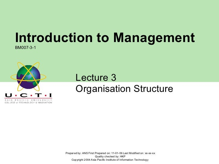 Lecture 3  Organisation Structure Prepared by: ANS First Prepared on: 11-01-06 Last Modified on: xx-xx-xx Quality checked ...