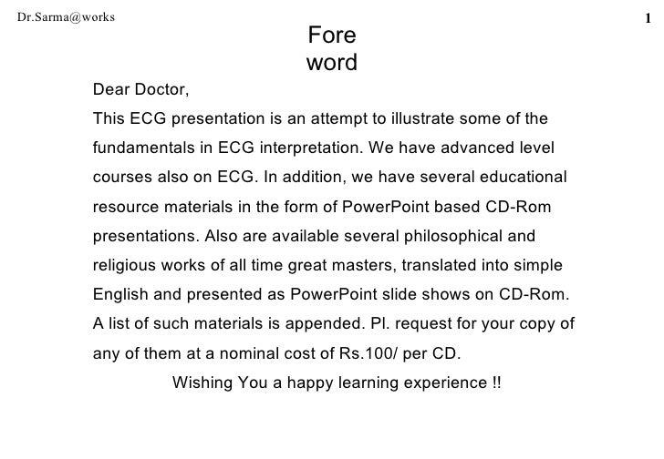 Fore word <ul><li>Dear Doctor, </li></ul><ul><li>This ECG presentation is an attempt to illustrate some of the </li></ul><...