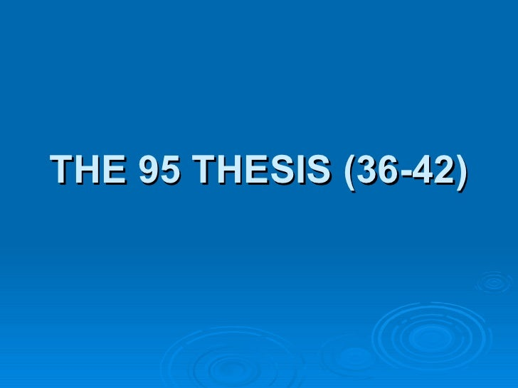 THE 95 THESIS (36-42)
