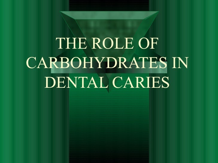 THE ROLE OF CARBOHYDRATES IN DENTAL CARIES