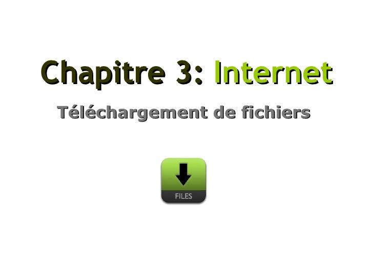 Chapitre 3:   Internet Téléchargement de fichiers