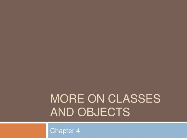More on Classes and Objects