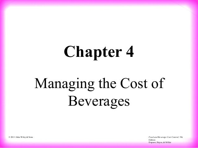 Food and Beverage Cost Control, 5th Edition Dopson, Hayes, & Miller © 2011 John Wiley & Sons Chapter 4 Managing the Cost o...