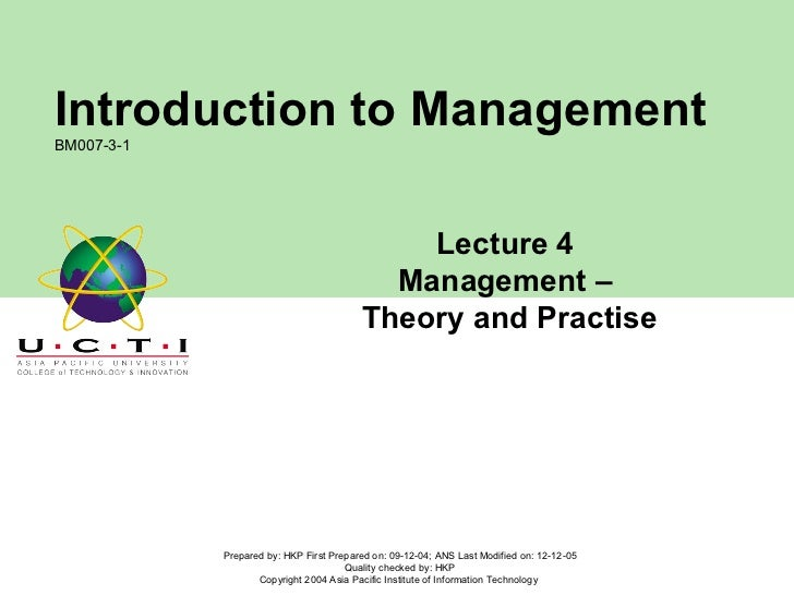 Lecture 4  Management –  Theory and Practise Prepared by: HKP First Prepared on: 09-12-04; ANS Last Modified on: 12-12-05 ...