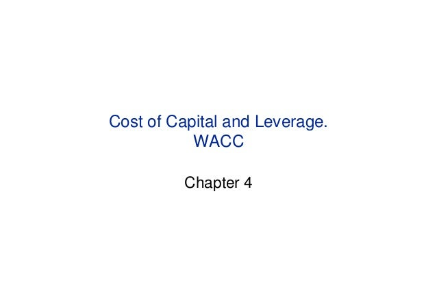 Cost of Capital and Leverage.           WACC         Chapter 4