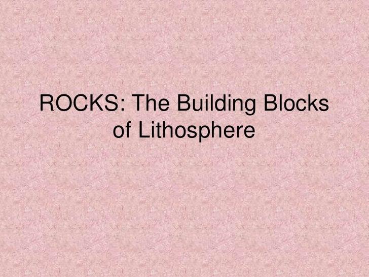 ROCKS: The Building Blocks of Lithosphere<br />