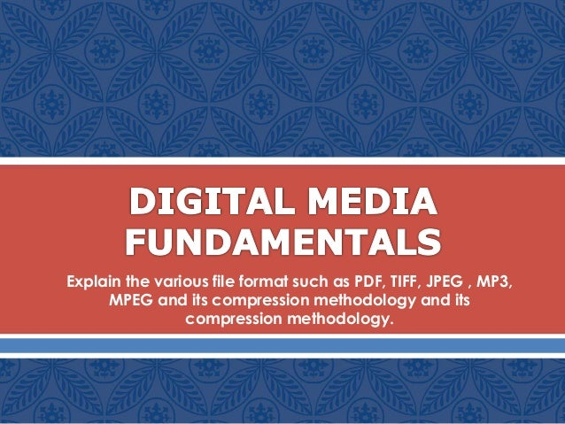  Explain the various file format such as PDF, TIFF, JPEG , MP3, MPEG and its compression methodology and its compression...