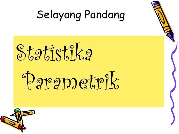 Selayang Pandang <ul><li>Statistika Parametrik </li></ul>