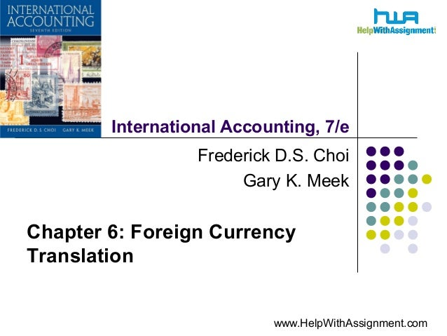 International Accounting, 7/e Frederick D.S. Choi Gary K. Meek Chapter 6: Foreign Currency Translation www.HelpWithAssignm...