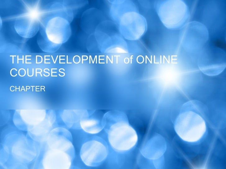 CHAPTER THE DEVELOPMENT of ONLINE COURSES