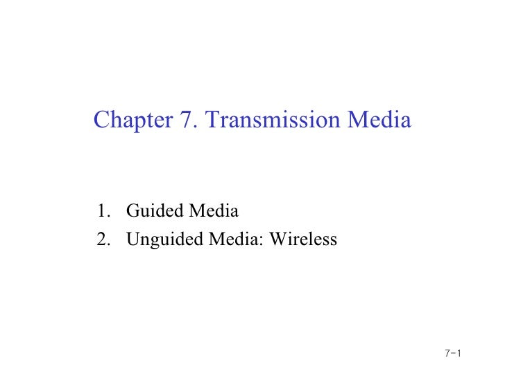 Chapter 7. Transmission Media1. Guided Media2. Unguided Media: Wireless                                7-1