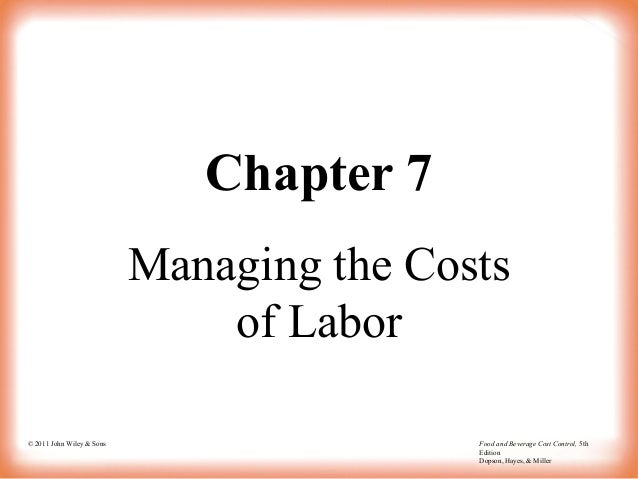 © 2011 John Wiley & Sons Food and Beverage Cost Control, 5th Edition Dopson, Hayes, & Miller Chapter 7 Managing the Costs ...