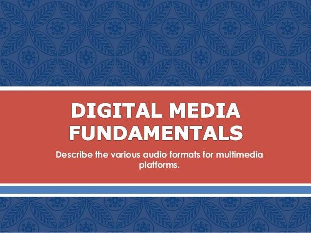  Describe the various audio formats for multimedia platforms.